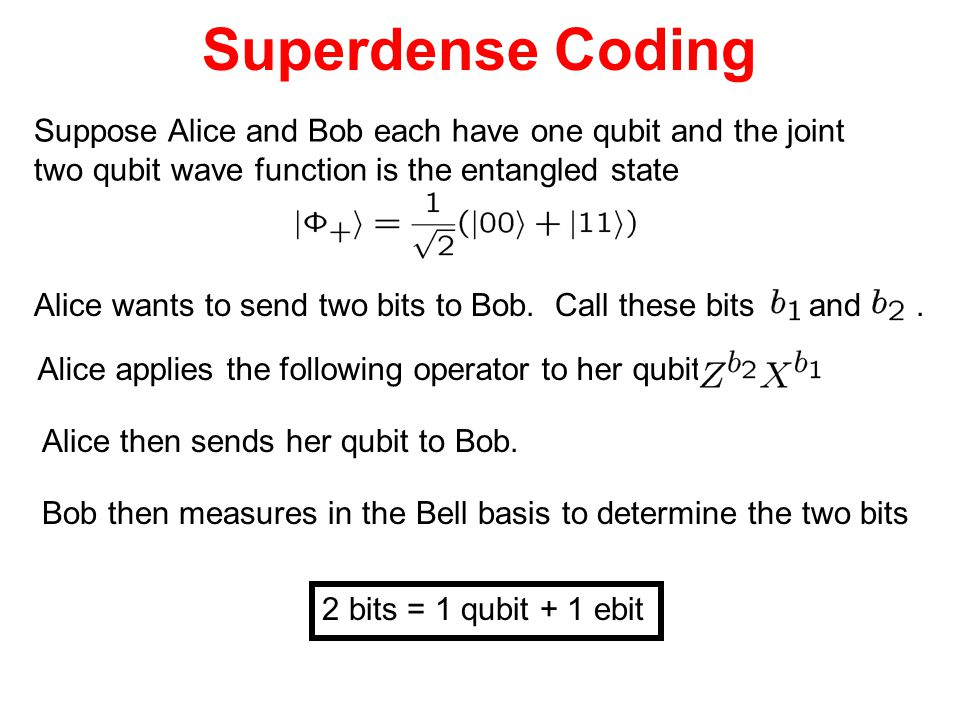 Superdense Coding Suppose Alice and Bob each have one qubit and the joint. two qubit wave function is the entangled state.