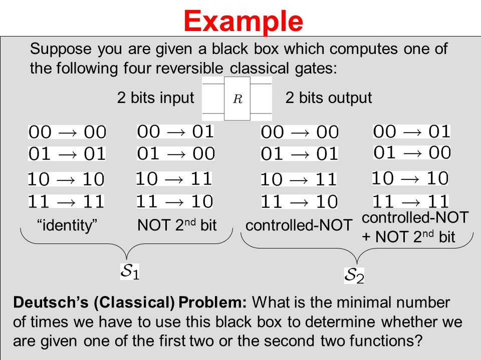 Example Suppose you are given a black box which computes one of