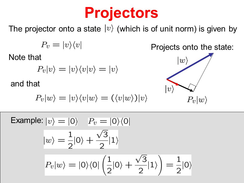 Projectors The projector onto a state (which is of unit norm) is given by. Projects onto the state: