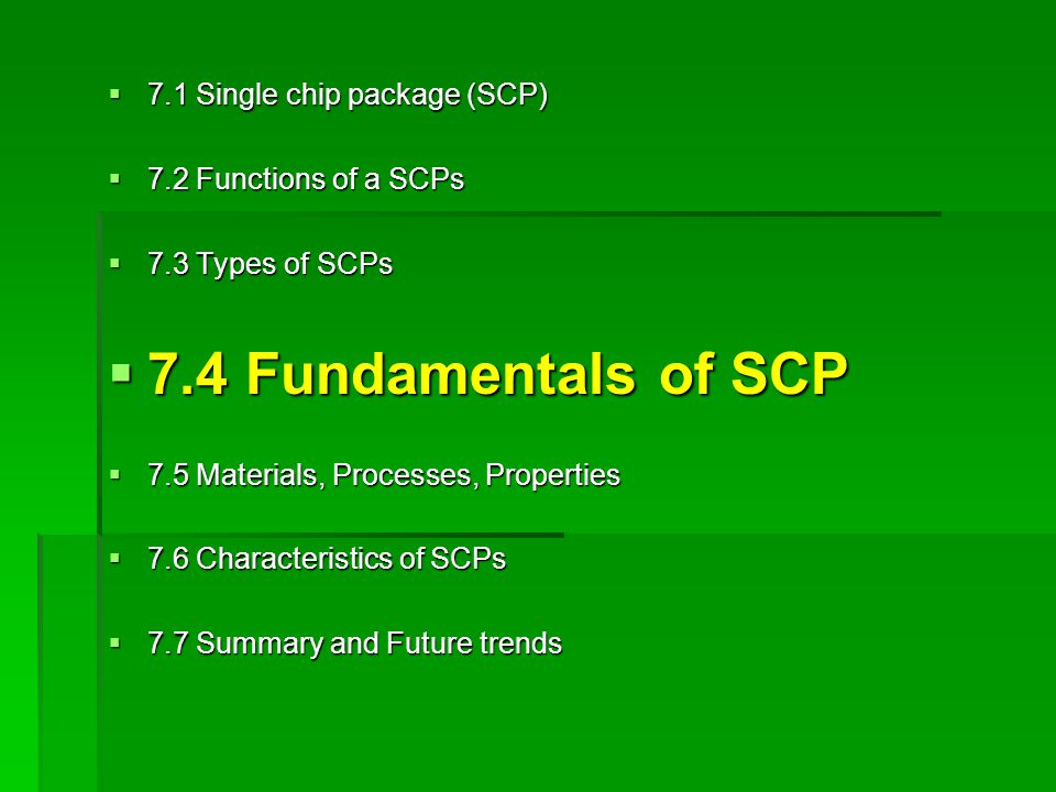 7.4 Fundamentals of SCP 7.1 Single chip package (SCP)