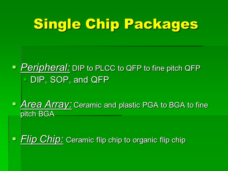 Single Chip Packages Peripheral: DIP to PLCC to QFP to fine pitch QFP