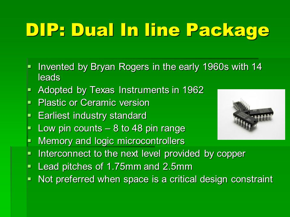 DIP: Dual In line Package