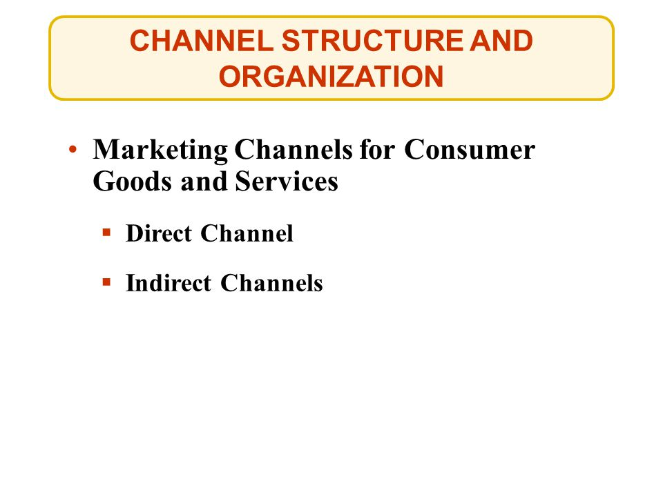 CHANNEL STRUCTURE AND ORGANIZATION