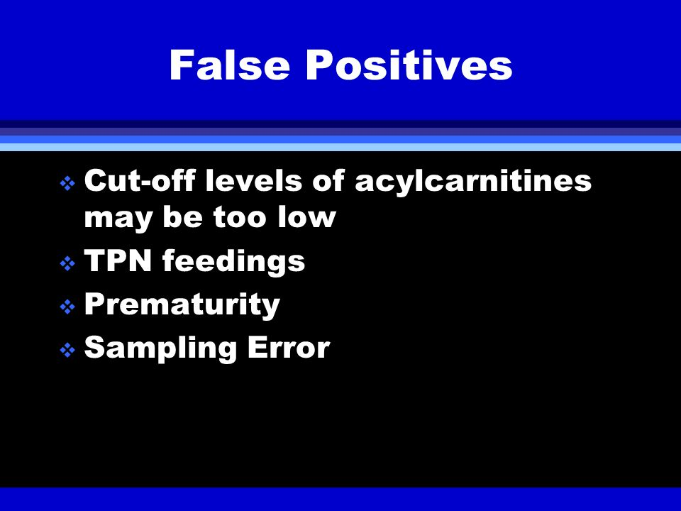 False Positives Cut-off levels of acylcarnitines may be too low