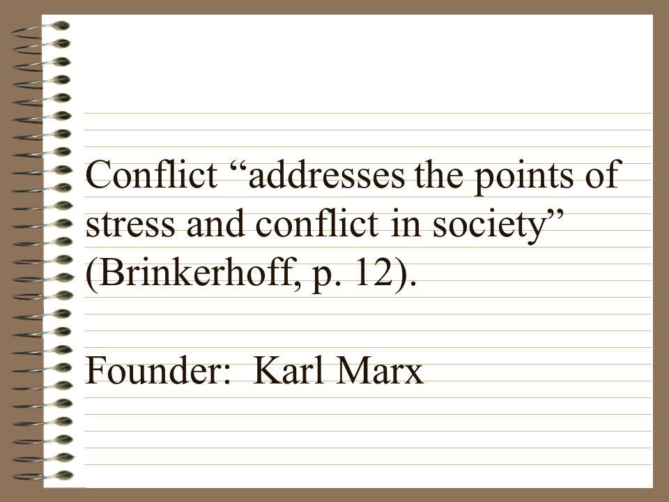 Conflict addresses the points of stress and conflict in society (Brinkerhoff, p.