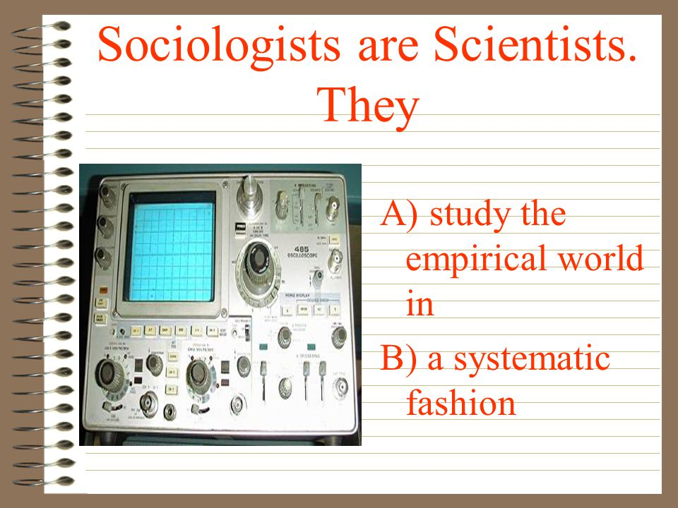 Sociologists are Scientists. They