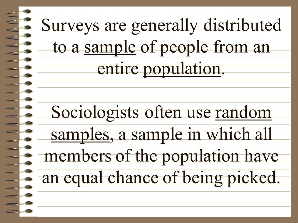 Surveys are generally distributed to a sample of people from an entire population.