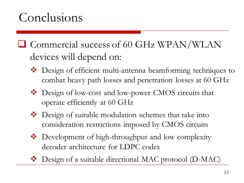 Conclusions Commercial success of 60 GHz WPAN/WLAN devices will depend on: