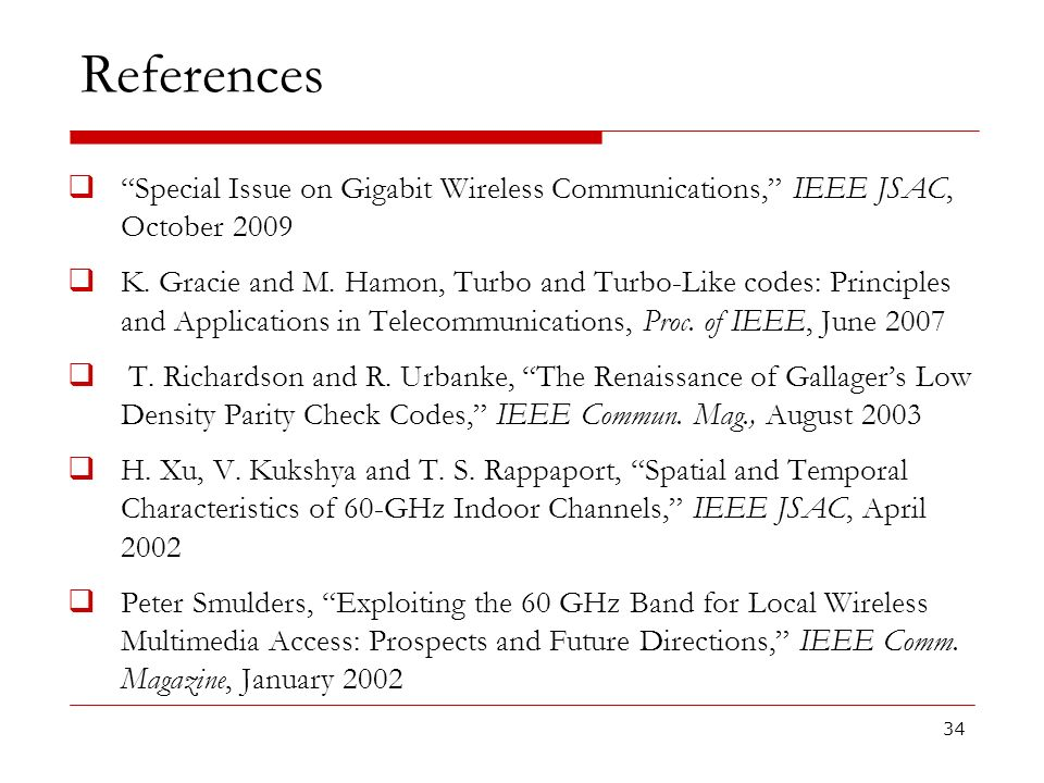 References Special Issue on Gigabit Wireless Communications, IEEE JSAC, October 2009.