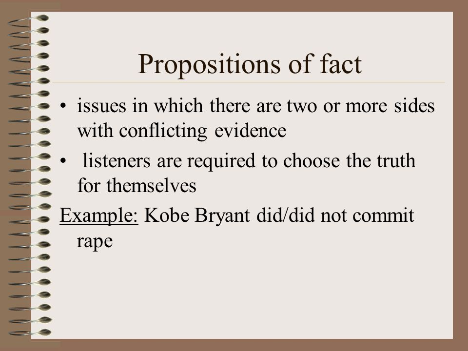 Propositions of fact issues in which there are two or more sides with conflicting evidence.
