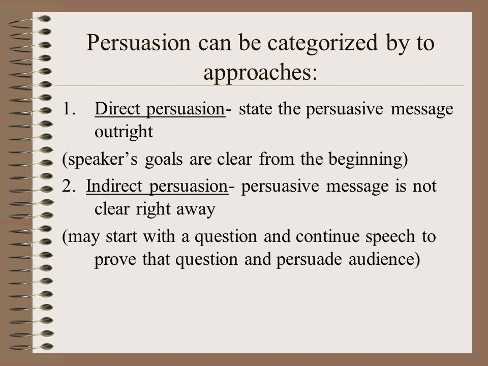 Persuasion can be categorized by to approaches:
