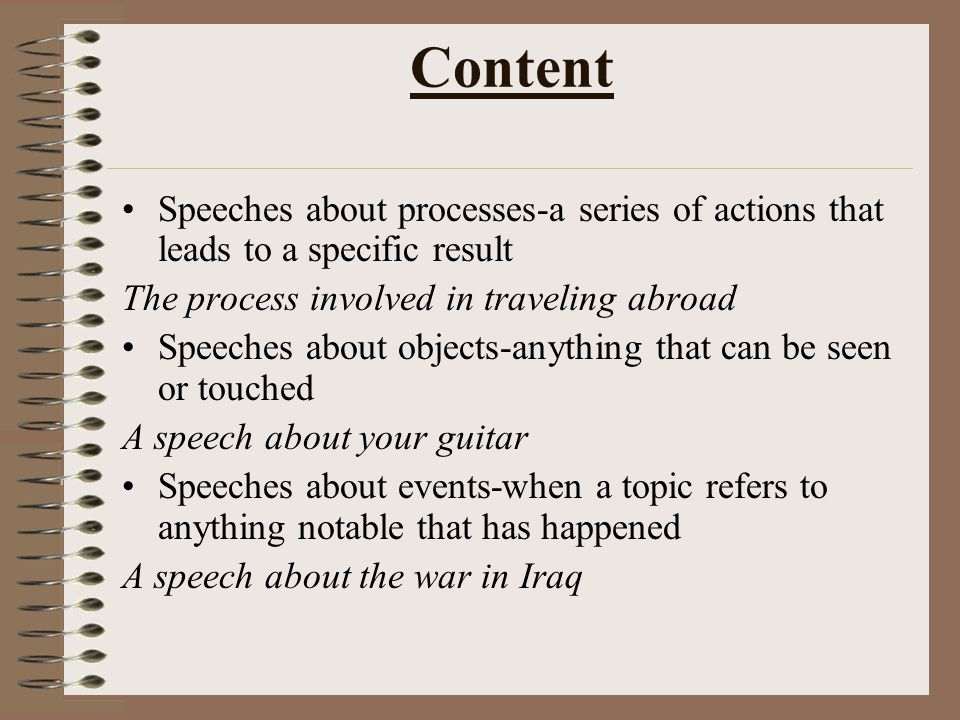 Content Speeches about processes-a series of actions that leads to a specific result. The process involved in traveling abroad.