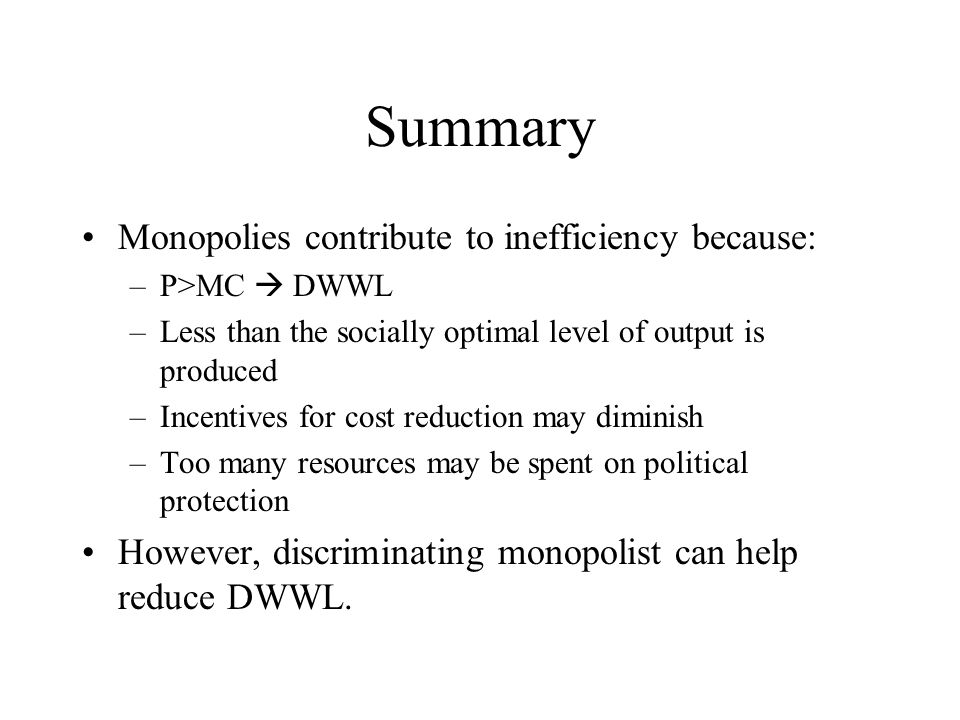 Summary Monopolies contribute to inefficiency because: