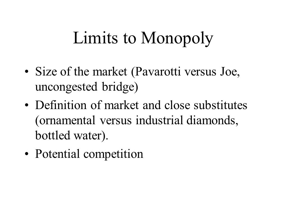 Limits to Monopoly Size of the market (Pavarotti versus Joe, uncongested bridge)