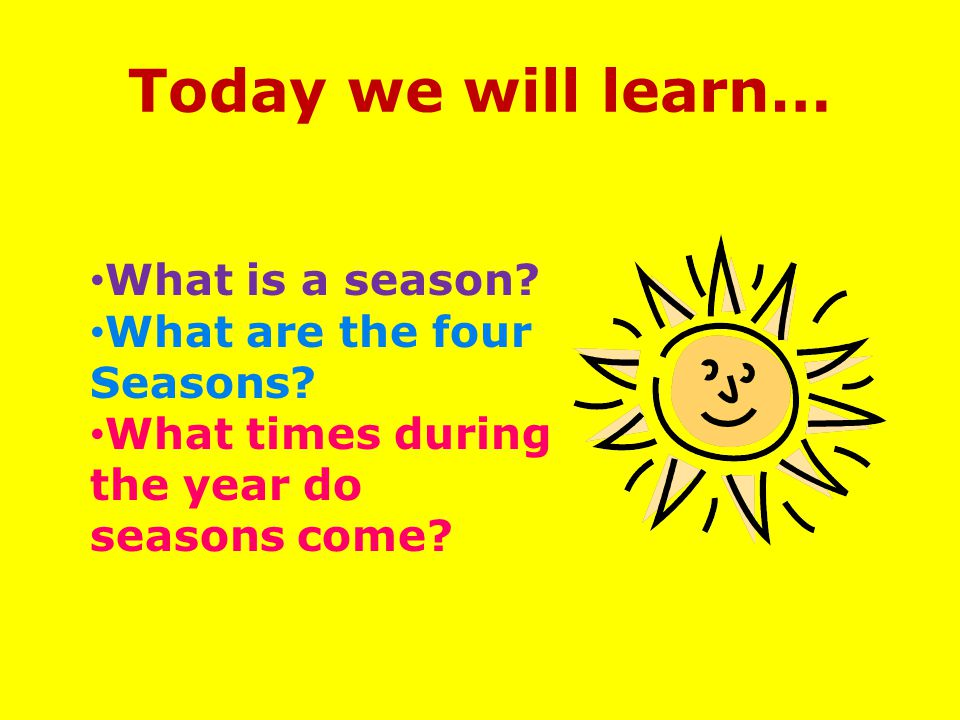 Today we will learn… What is a season What are the four Seasons
