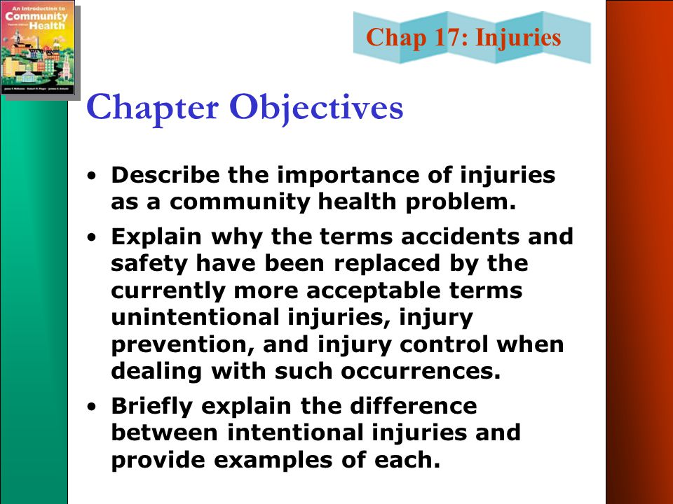 Chapter Objectives Describe the importance of injuries as a community health problem.