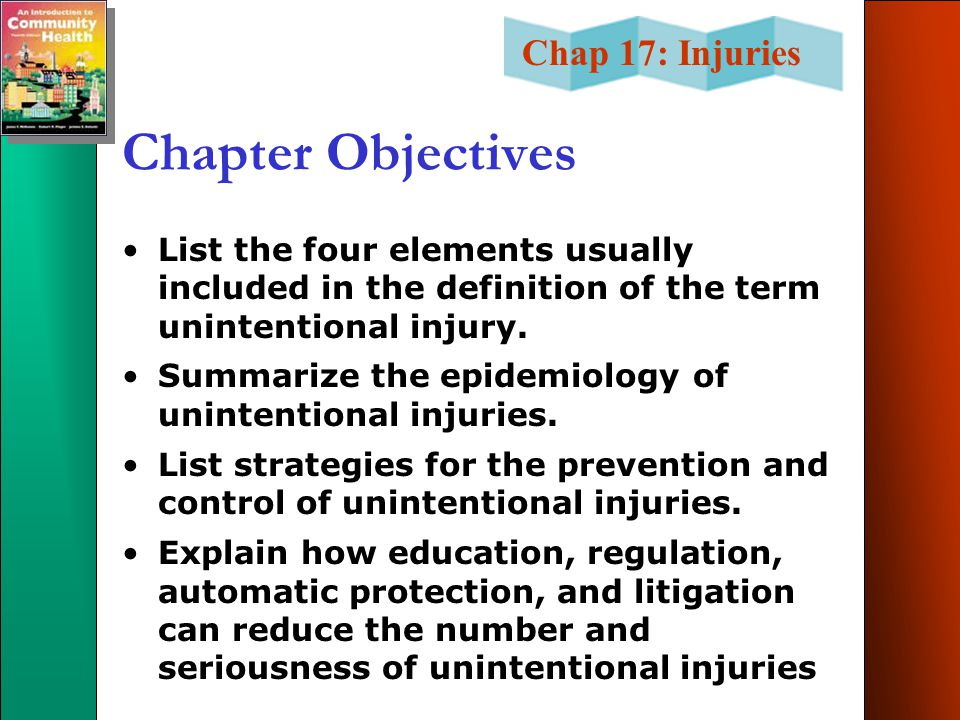 Chapter Objectives List the four elements usually included in the definition of the term unintentional injury.