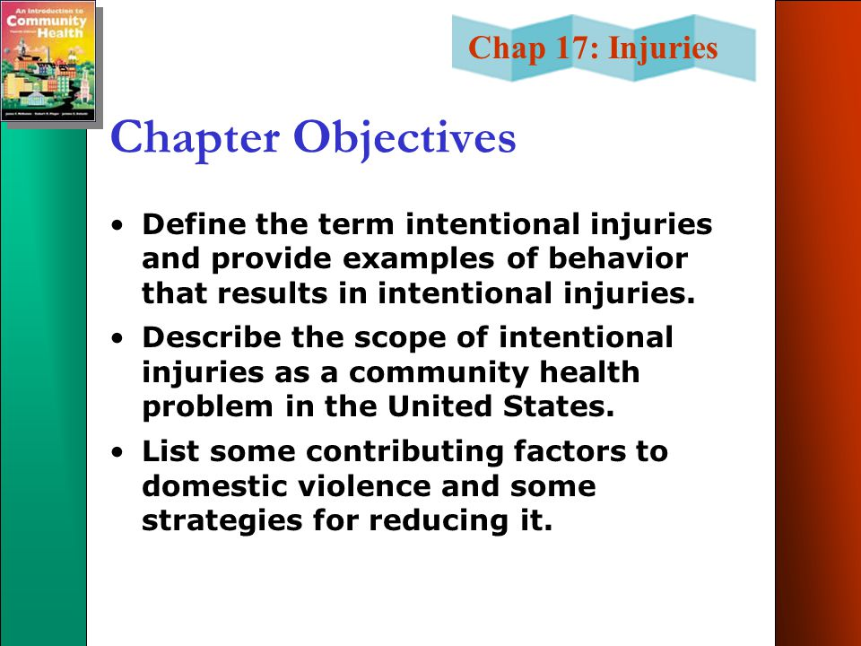 Chapter Objectives Define the term intentional injuries and provide examples of behavior that results in intentional injuries.