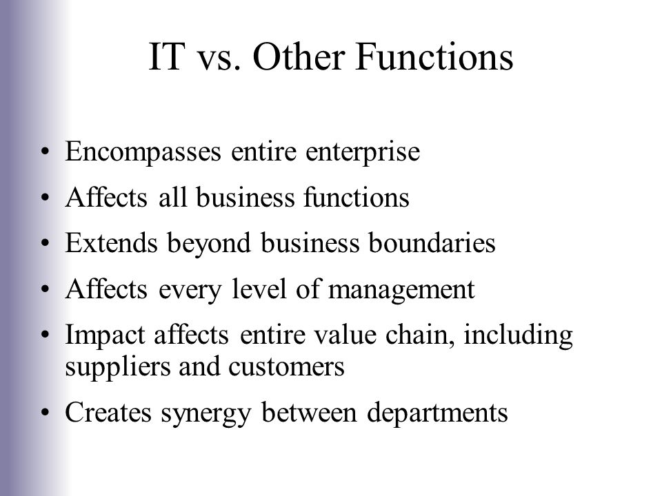 IT vs. Other Functions Encompasses entire enterprise