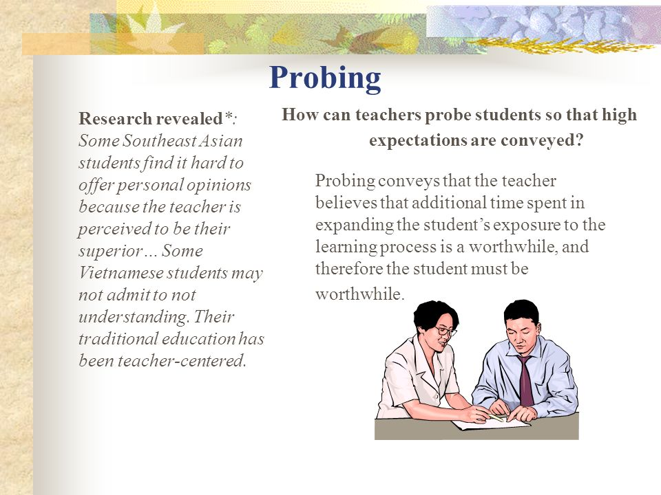 Probing How can teachers probe students so that high expectations are conveyed