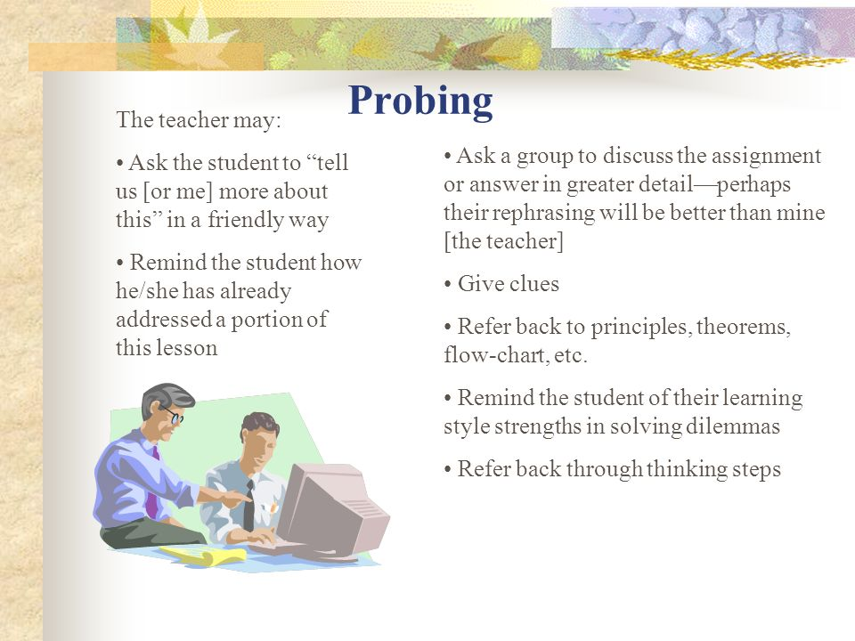 Probing The teacher may: