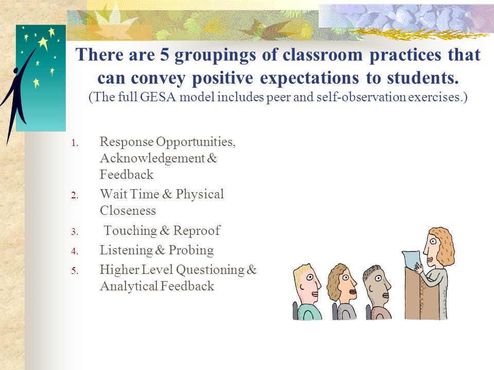 There are 5 groupings of classroom practices that can convey positive expectations to students. (The full GESA model includes peer and self-observation exercises.)