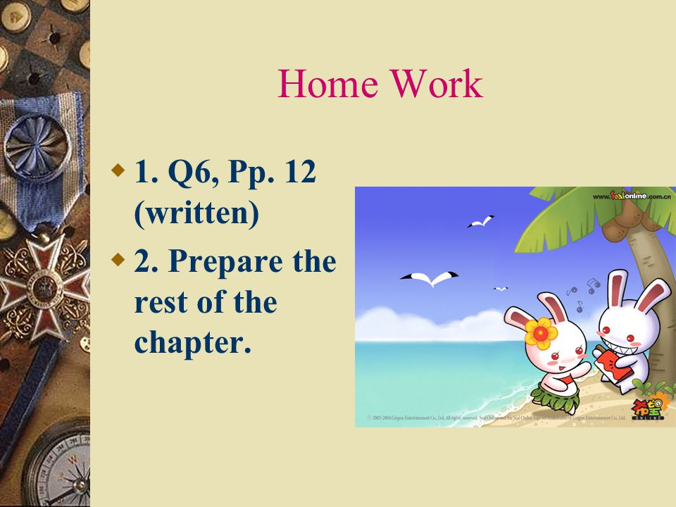 Home Work 1. Q6, Pp. 12 (written) 2. Prepare the rest of the chapter.