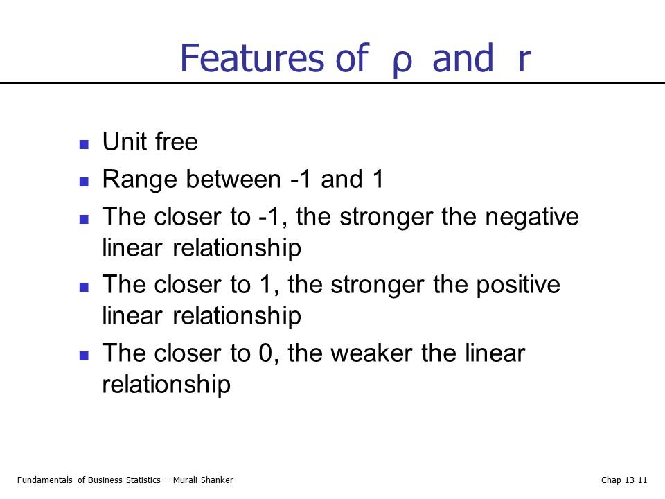 Features of ρ and r Unit free Range between -1 and 1