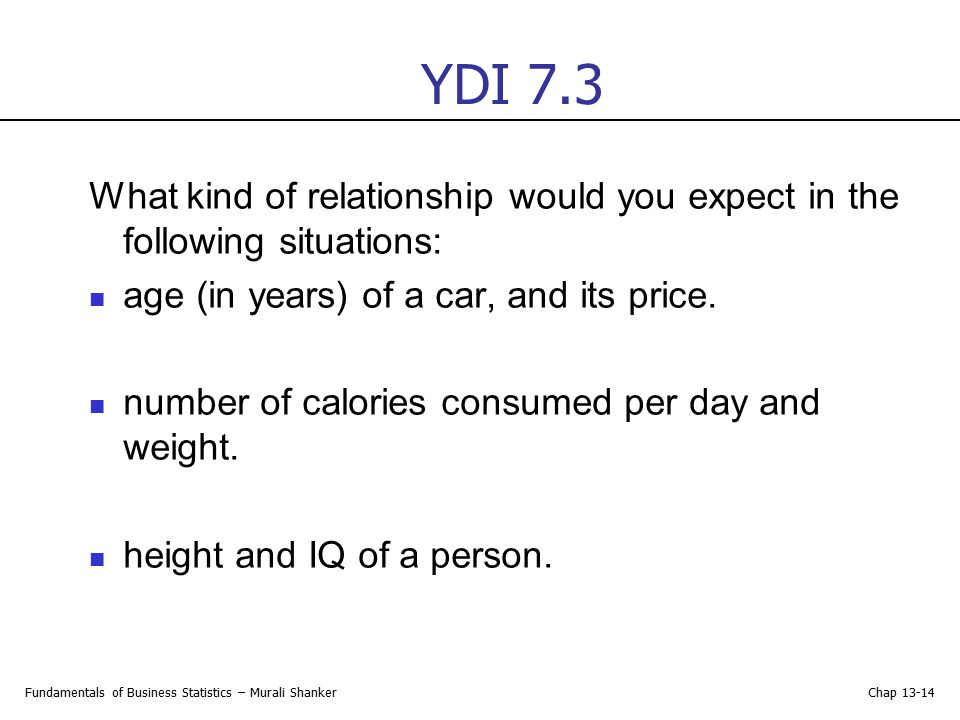 YDI 7.3 What kind of relationship would you expect in the following situations: age (in years) of a car, and its price.