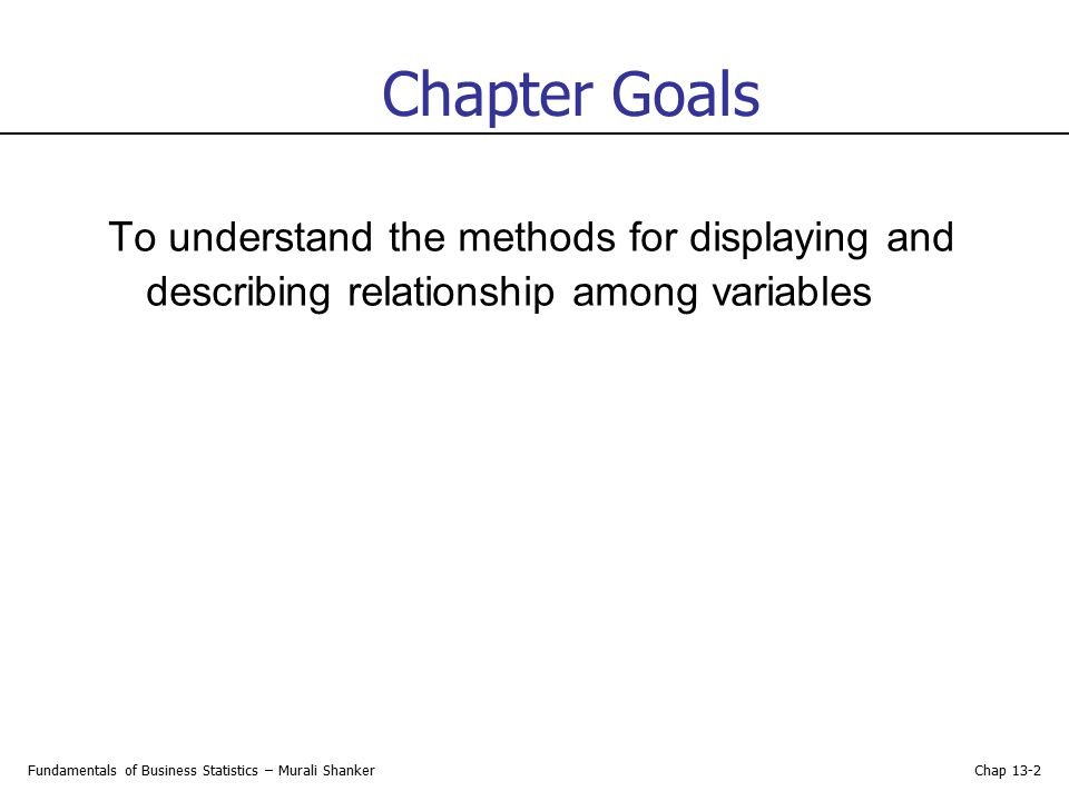 Chapter Goals To understand the methods for displaying and describing relationship among variables.