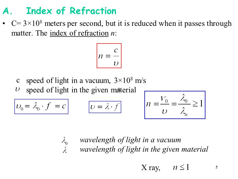 A. Index of Refraction C= 3×108 meters per second, but it is reduced when it passes through matter. The index of refraction n: