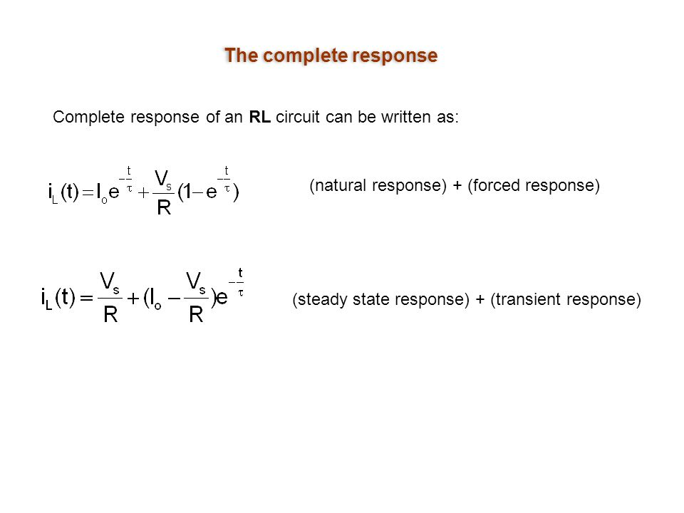 The complete response Complete response of an RL circuit can be written as: (natural response) + (forced response)