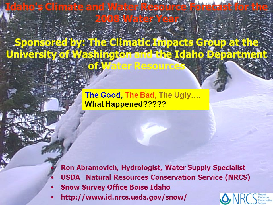 Idaho s Climate and Water Resource Forecast for the 2008 Water Year Sponsored by: The Climatic Impacts Group at the University of Washington and the Idaho Department of Water Resources