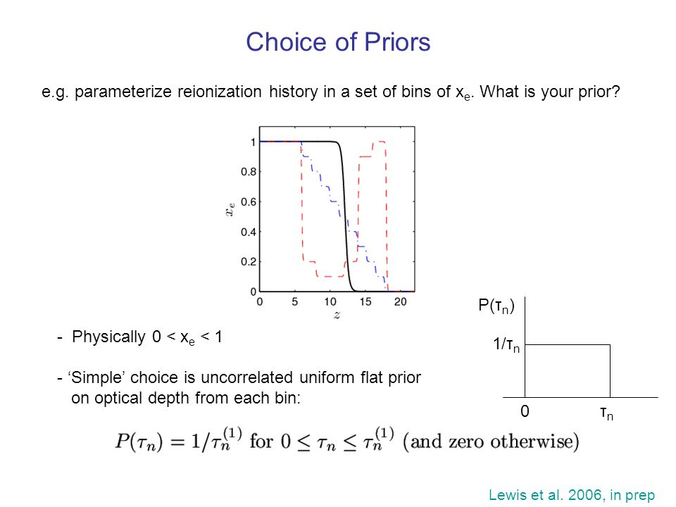 Choice of Priors e.g. parameterize reionization history in a set of bins of xe. What is your prior
