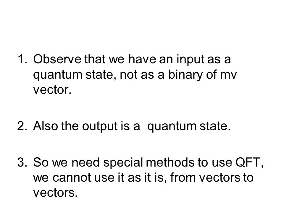 Observe that we have an input as a quantum state, not as a binary of mv vector.