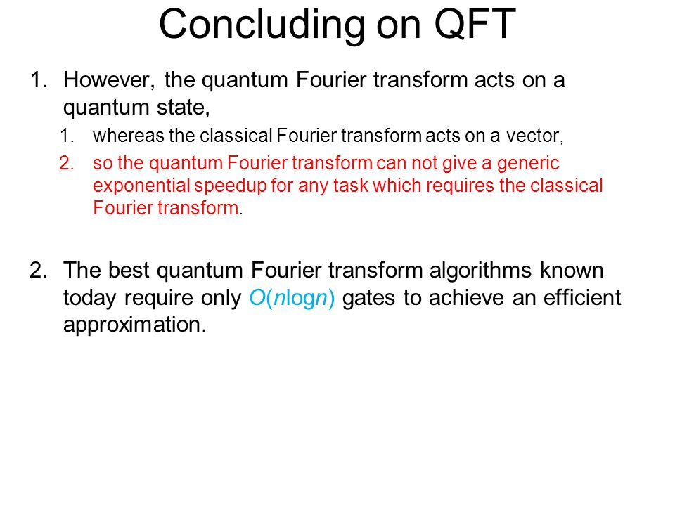 Concluding on QFT However, the quantum Fourier transform acts on a quantum state, whereas the classical Fourier transform acts on a vector,