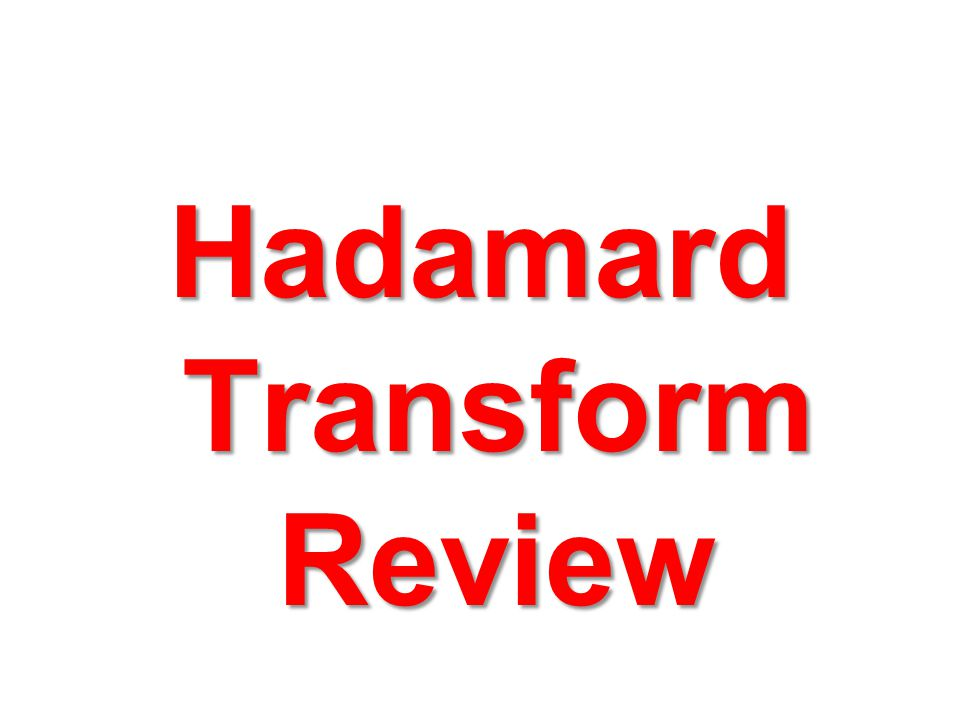 Hadamard Transform Review