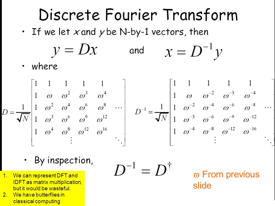  From previous slide We can represent DFT and IDFT as matrix multiplication, but it would be wasteful.