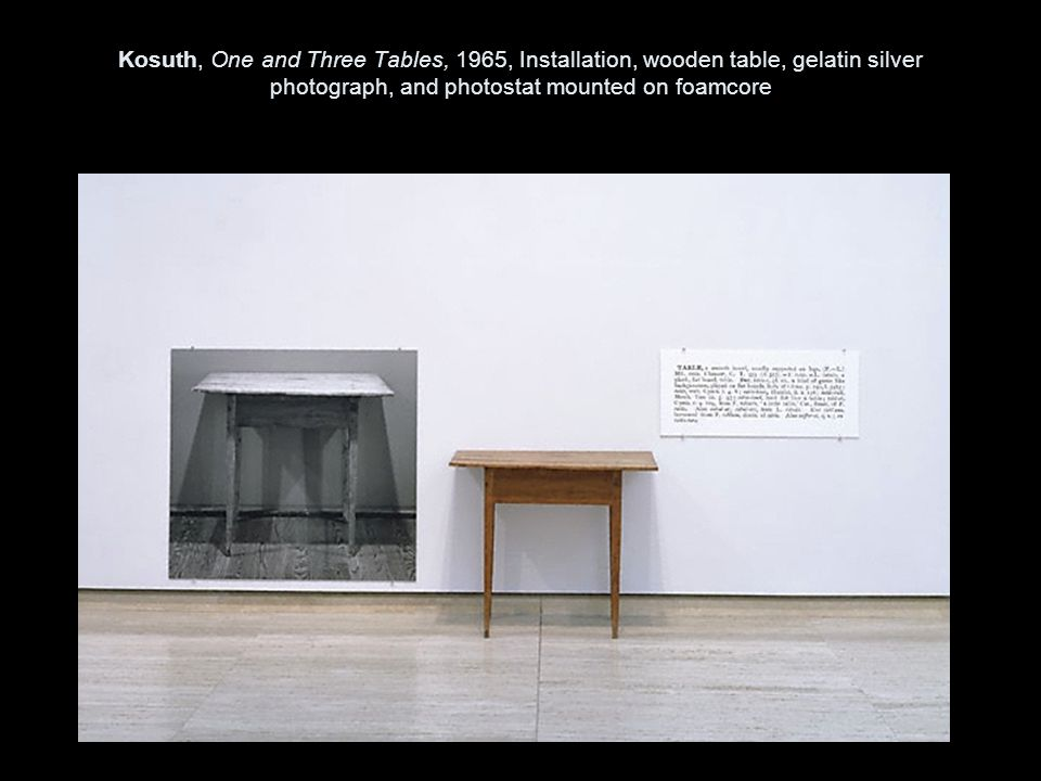 Kosuth, One and Three Tables, 1965, Installation, wooden table, gelatin silver photograph, and photostat mounted on foamcore