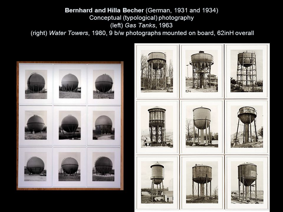 Bernhard and Hilla Becher (German, 1931 and 1934) Conceptual (typological) photography (left) Gas Tanks, 1963 (right) Water Towers, 1980, 9 b/w photographs mounted on board, 62inH overall
