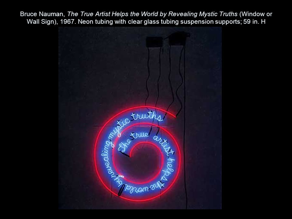 Bruce Nauman, The True Artist Helps the World by Revealing Mystic Truths (Window or Wall Sign), 1967.