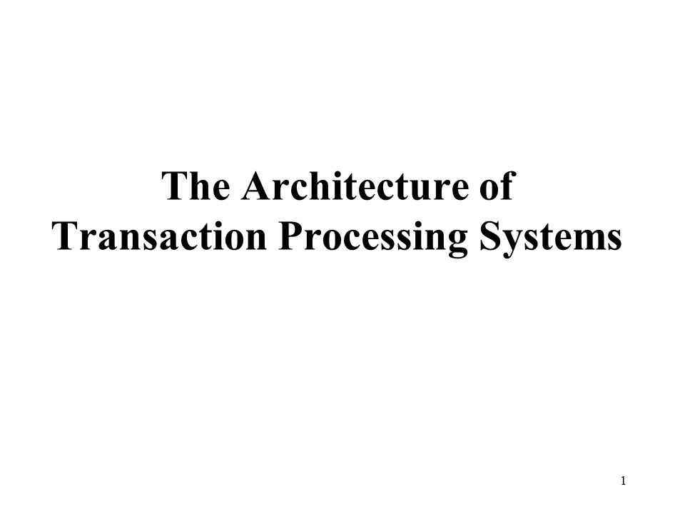 The Architecture of Transaction Processing Systems