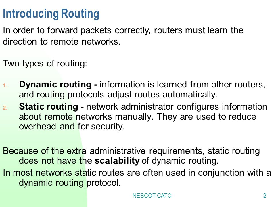 Introducing Routing In order to forward packets correctly, routers must learn the direction to remote networks.