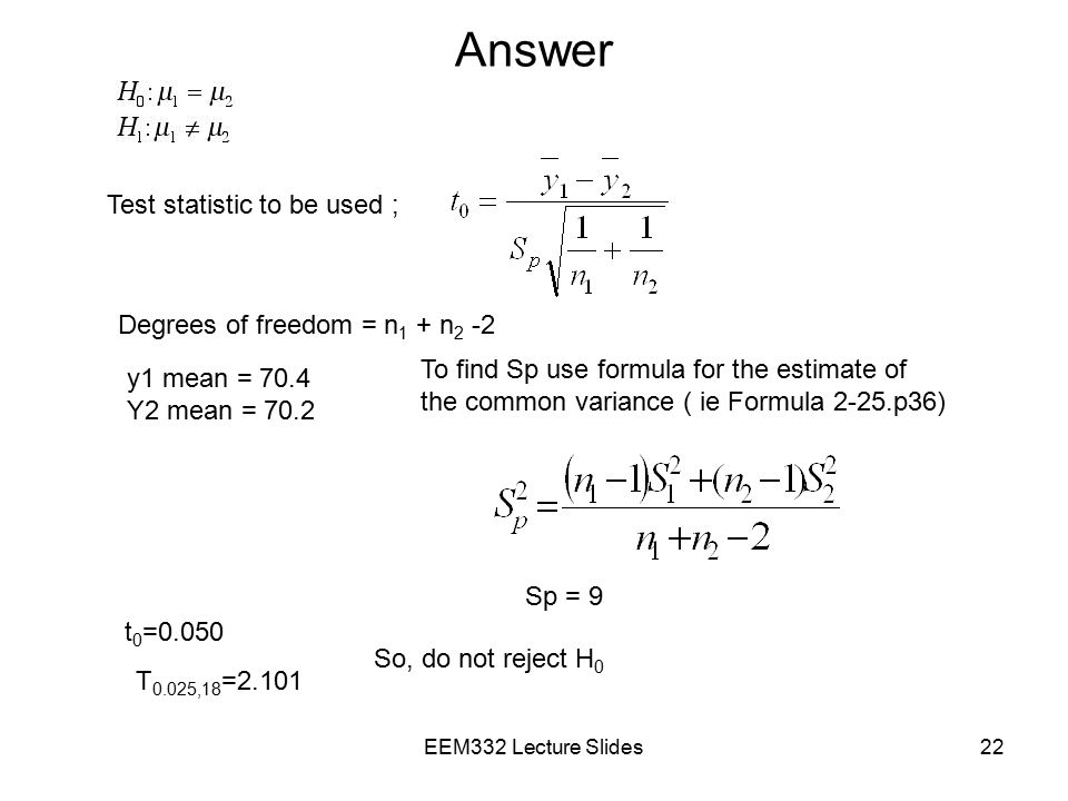 Answer Test statistic to be used ; Degrees of freedom = n1 + n2 -2