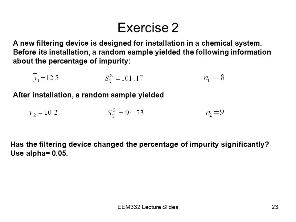 Exercise 2 A new filtering device is designed for installation in a chemical system.