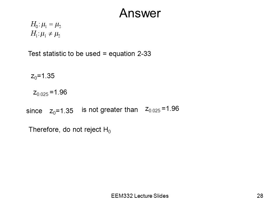 Answer Test statistic to be used = equation 2-33 z0=1.35 z0.025 =1.96