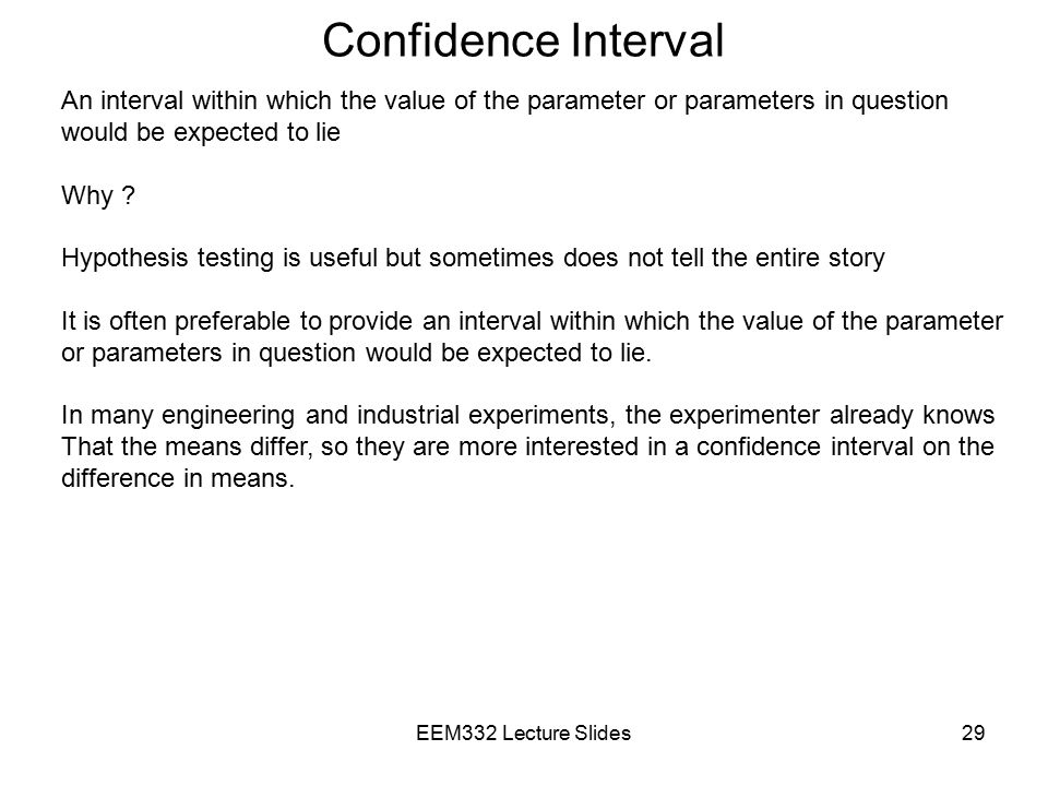 Confidence Interval An interval within which the value of the parameter or parameters in question. would be expected to lie.