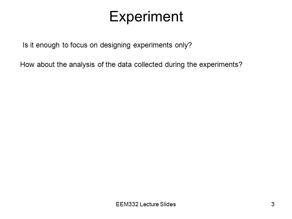 Experiment Is it enough to focus on designing experiments only