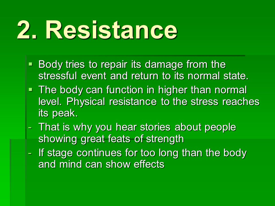 2. Resistance Body tries to repair its damage from the stressful event and return to its normal state.