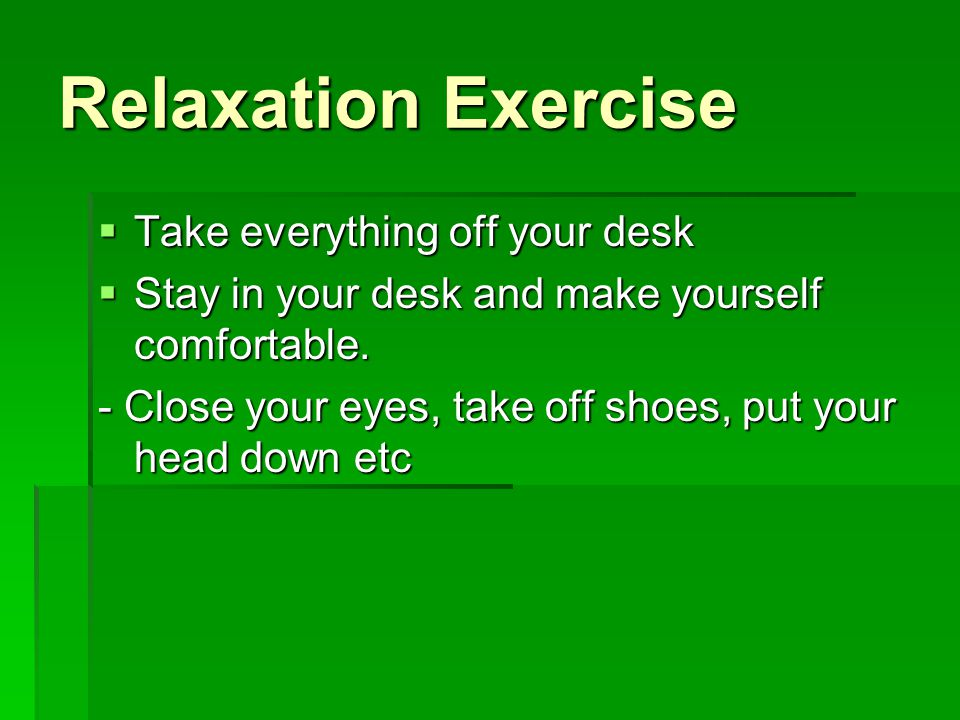 Relaxation Exercise Take everything off your desk